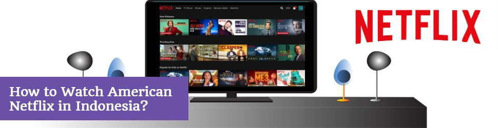 How to Watch American Netflix from Indonesia